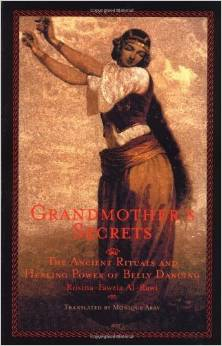 Al-Rawi, Rosina Fowzia. Grandmother's Secrets: The Ancient Rituals and Healing Power of Belly Dancing